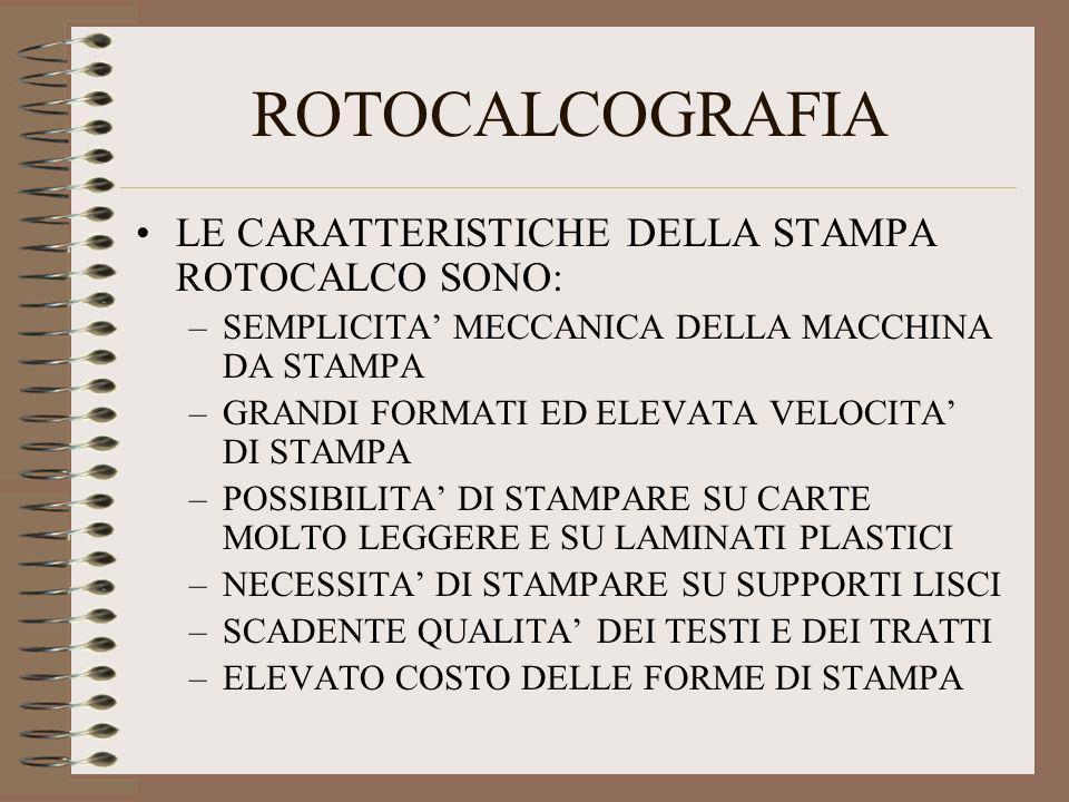 ROTOCALCOGRAFIA LE CARATTERISTICHE DELLA STAMPA ROTOCALCO SONO: