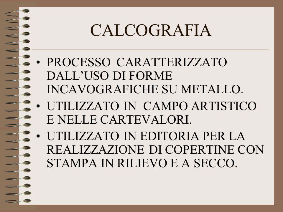 CALCOGRAFIA PROCESSO CARATTERIZZATO DALL'USO DI FORME INCAVOGRAFICHE SU METALLO. UTILIZZATO IN CAMPO ARTISTICO E NELLE CARTEVALORI.
