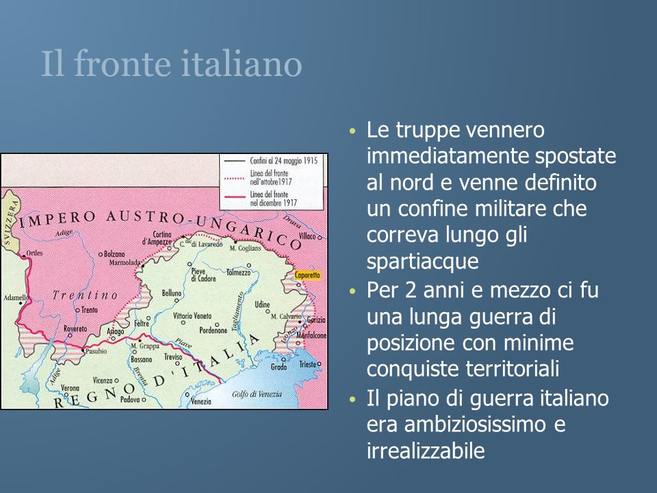 Il fronte italiano Le truppe vennero immediatamente spostate al nord e venne definito un confine militare che correva lungo gli spartiacque.