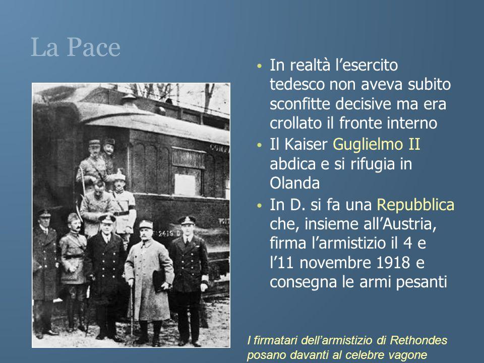 La Pace In realtà l'esercito tedesco non aveva subito sconfitte decisive ma era crollato il fronte interno.