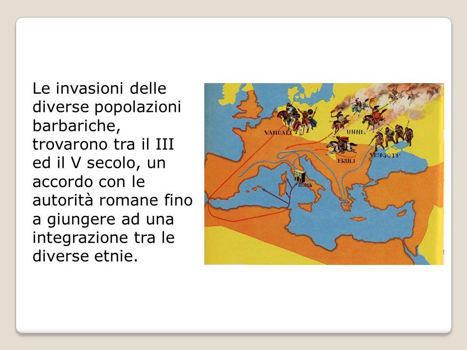 Le invasioni delle diverse popolazioni barbariche, trovarono tra il III ed il V secolo, un accordo con le autorità romane fino a giungere ad una integrazione tra le diverse etnie.
