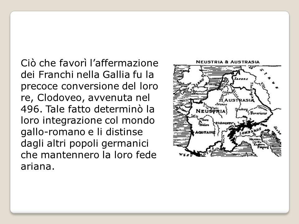 Ciò che favorì l'affermazione dei Franchi nella Gallia fu la precoce conversione del loro re, Clodoveo, avvenuta nel 496.