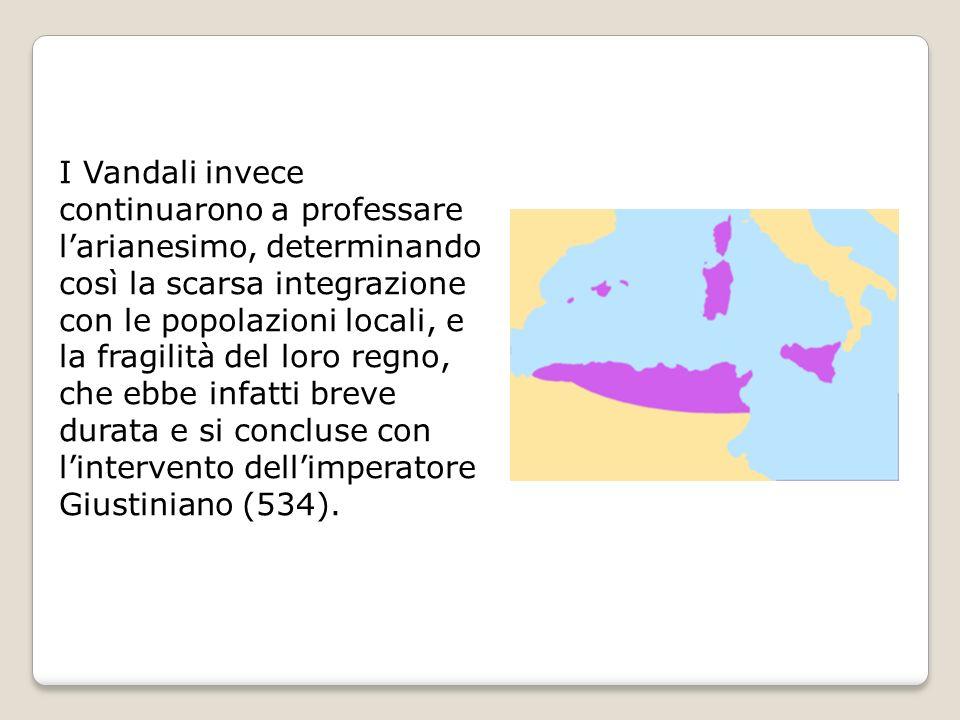 I Vandali invece continuarono a professare l'arianesimo, determinando così la scarsa integrazione con le popolazioni locali, e la fragilità del loro regno, che ebbe infatti breve durata e si concluse con l'intervento dell'imperatore Giustiniano (534).