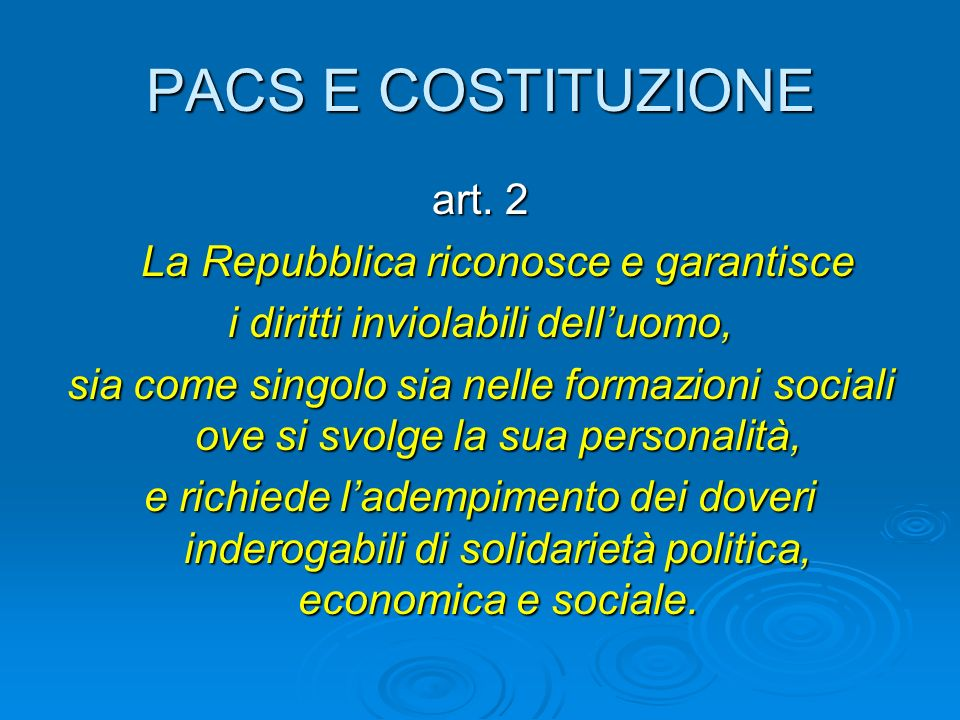 PACS E COSTITUZIONE art. 2 La Repubblica riconosce e garantisce