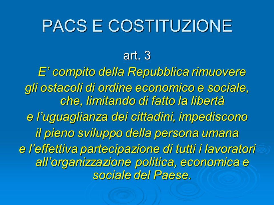 PACS E COSTITUZIONE art. 3 E' compito della Repubblica rimuovere