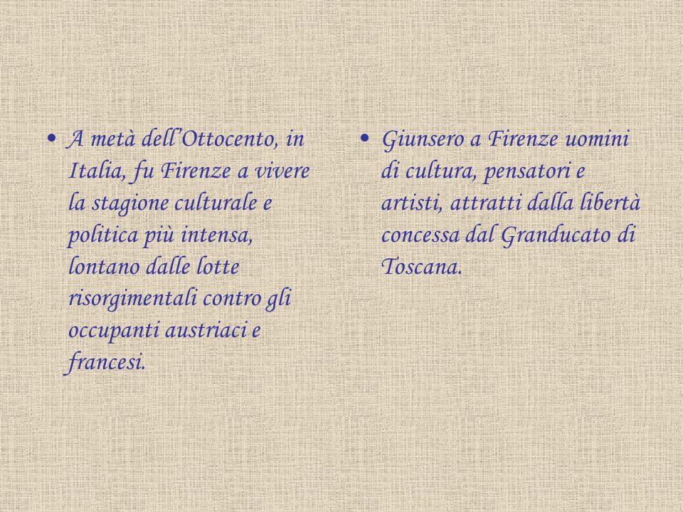 A metà dell'Ottocento, in Italia, fu Firenze a vivere la stagione culturale e politica più intensa, lontano dalle lotte risorgimentali contro gli occupanti austriaci e francesi.