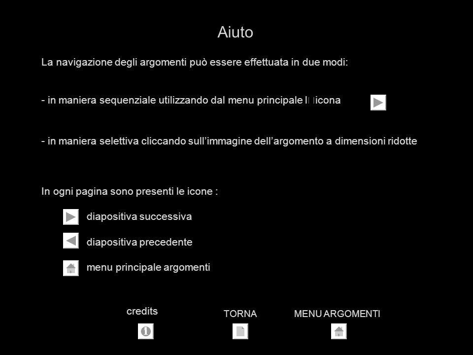 Aiuto La navigazione degli argomenti può essere effettuata in due modi: in maniera sequenziale utilizzando dal menu principale l'icona.