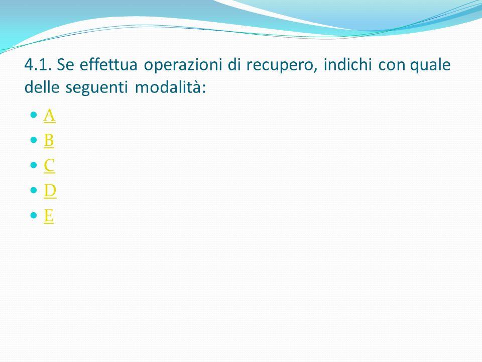 4.1. Se effettua operazioni di recupero, indichi con quale delle seguenti modalità: