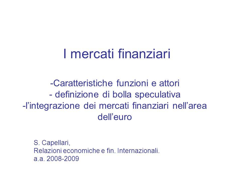 I mercati finanziari -Caratteristiche funzioni e attori - definizione di bolla speculativa -l'integrazione dei mercati finanziari nell'area dell'euro