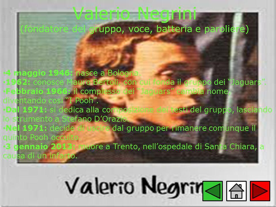 Valerio Negrini (fondatore del gruppo, voce, batteria e paroliere)