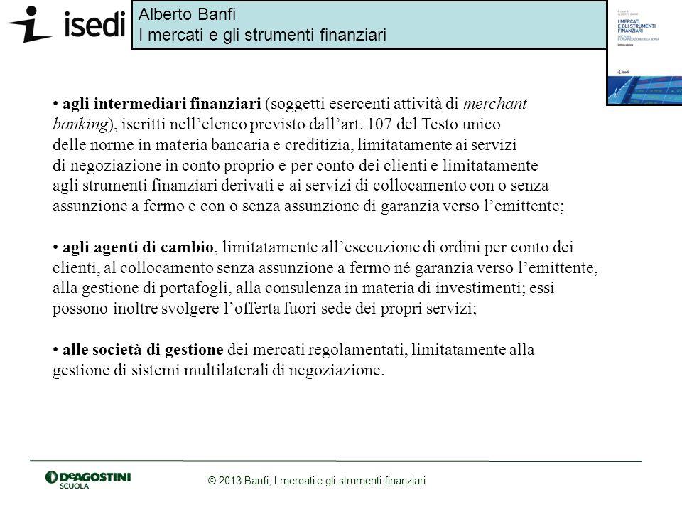 • agli intermediari finanziari (soggetti esercenti attività di merchant