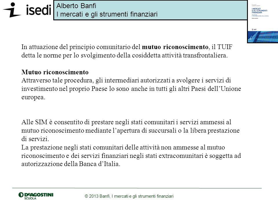 In attuazione del principio comunitario del mutuo riconoscimento, il TUIF detta le norme per lo svolgimento della cosiddetta attività transfrontaliera.