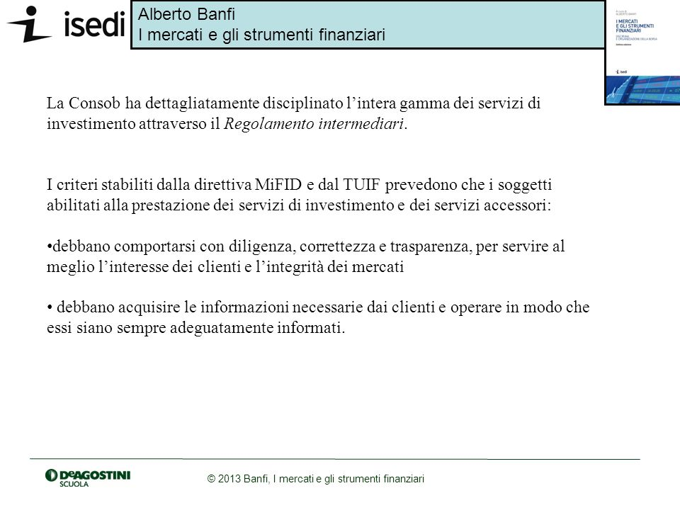 La Consob ha dettagliatamente disciplinato l'intera gamma dei servizi di investimento attraverso il Regolamento intermediari.