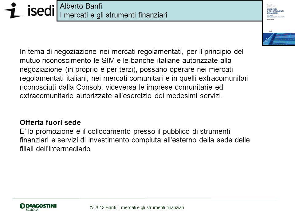 In tema di negoziazione nei mercati regolamentati, per il principio del mutuo riconoscimento le SIM e le banche italiane autorizzate alla negoziazione (in proprio e per terzi), possano operare nei mercati regolamentati italiani, nei mercati comunitari e in quelli extracomunitari riconosciuti dalla Consob; viceversa le imprese comunitarie ed extracomunitarie autorizzate all'esercizio dei medesimi servizi.