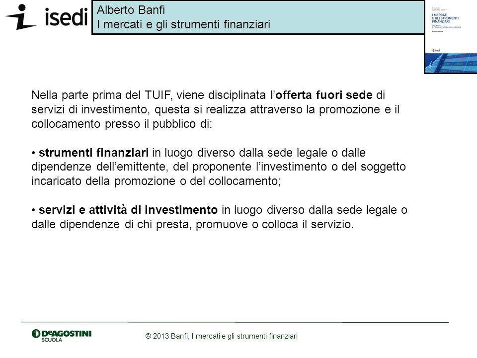Nella parte prima del TUIF, viene disciplinata l'offerta fuori sede di servizi di investimento, questa si realizza attraverso la promozione e il collocamento presso il pubblico di: