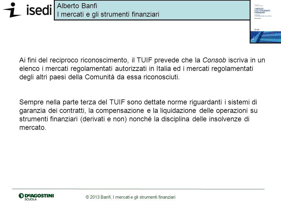 Ai fini del reciproco riconoscimento, il TUIF prevede che la Consob iscriva in un elenco i mercati regolamentati autorizzati in Italia ed i mercati regolamentati degli altri paesi della Comunità da essa riconosciuti.