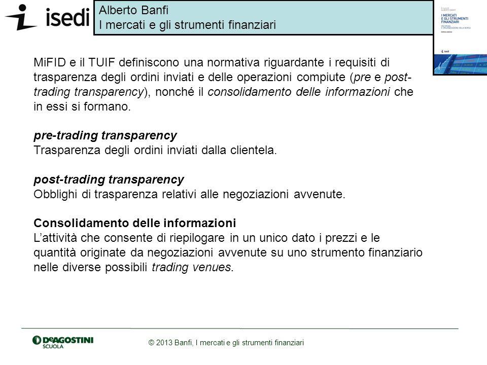 MiFID e il TUIF definiscono una normativa riguardante i requisiti di trasparenza degli ordini inviati e delle operazioni compiute (pre e post-trading transparency), nonché il consolidamento delle informazioni che in essi si formano.