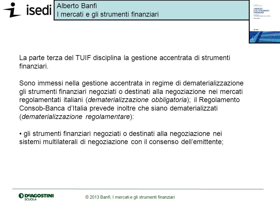 La parte terza del TUIF disciplina la gestione accentrata di strumenti finanziari.