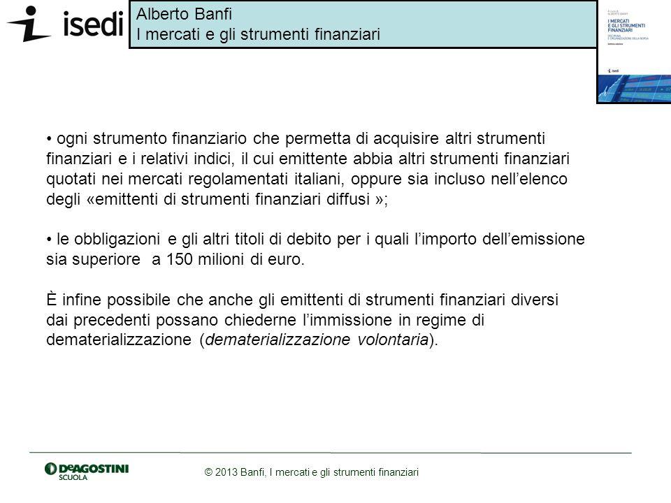 • ogni strumento finanziario che permetta di acquisire altri strumenti finanziari e i relativi indici, il cui emittente abbia altri strumenti finanziari quotati nei mercati regolamentati italiani, oppure sia incluso nell'elenco degli «emittenti di strumenti finanziari diffusi »;