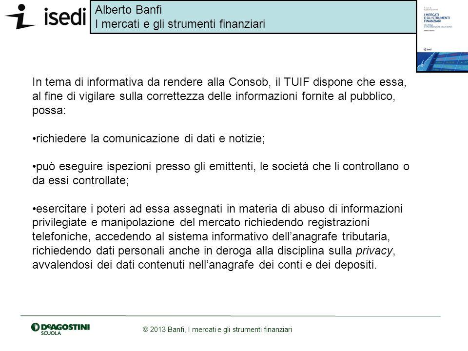 In tema di informativa da rendere alla Consob, il TUIF dispone che essa, al fine di vigilare sulla correttezza delle informazioni fornite al pubblico, possa: