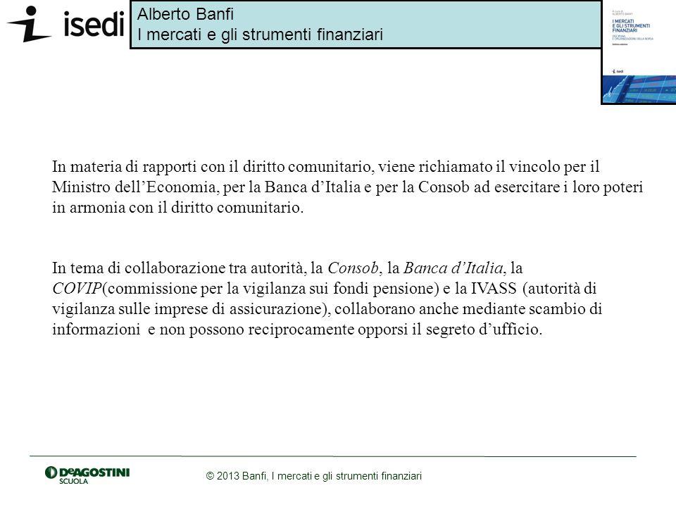 In materia di rapporti con il diritto comunitario, viene richiamato il vincolo per il Ministro dell'Economia, per la Banca d'Italia e per la Consob ad esercitare i loro poteri in armonia con il diritto comunitario.
