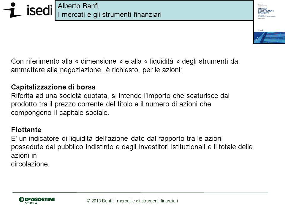 Con riferimento alla « dimensione » e alla « liquidità » degli strumenti da ammettere alla negoziazione, è richiesto, per le azioni: