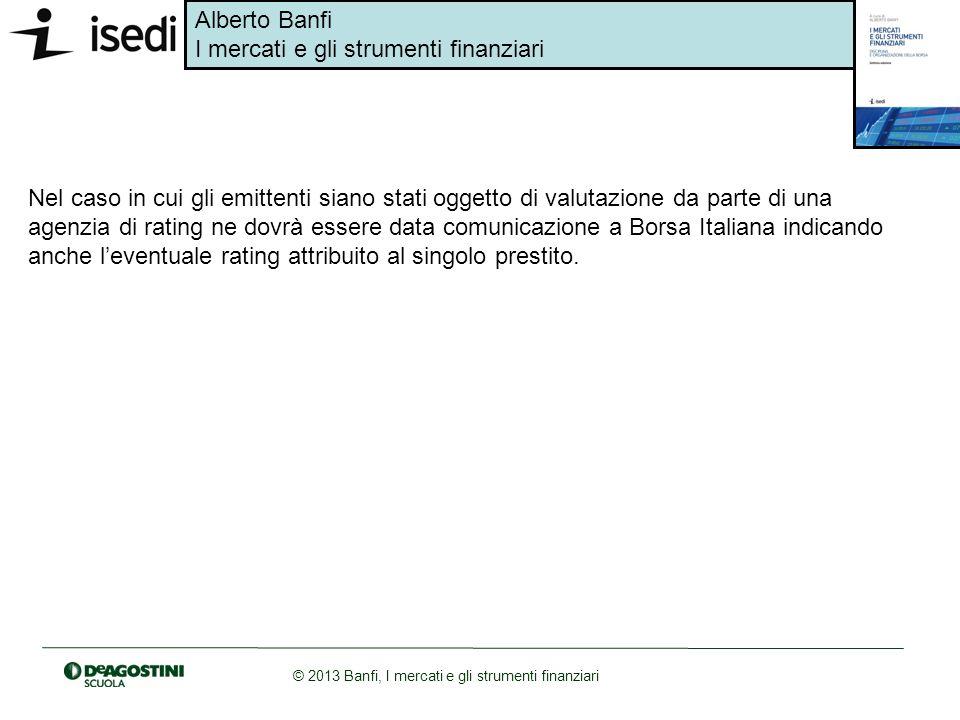 Nel caso in cui gli emittenti siano stati oggetto di valutazione da parte di una agenzia di rating ne dovrà essere data comunicazione a Borsa Italiana indicando anche l'eventuale rating attribuito al singolo prestito.