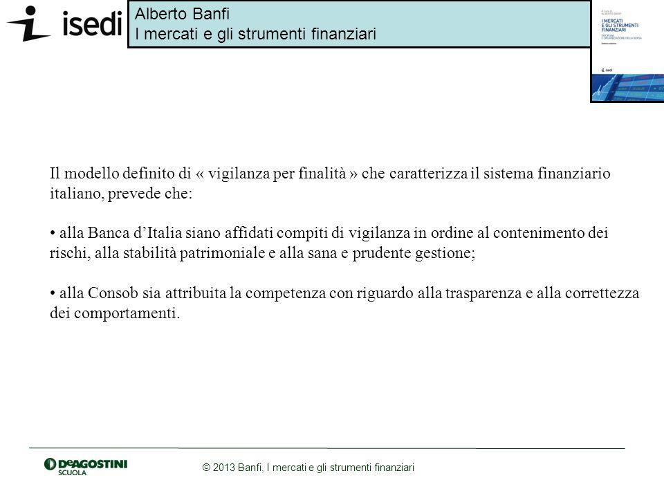 Il modello definito di « vigilanza per finalità » che caratterizza il sistema finanziario italiano, prevede che: