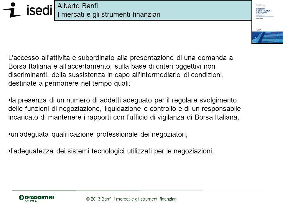 L'accesso all'attività è subordinato alla presentazione di una domanda a Borsa Italiana e all'accertamento, sulla base di criteri oggettivi non discriminanti, della sussistenza in capo all'intermediario di condizioni, destinate a permanere nel tempo quali: