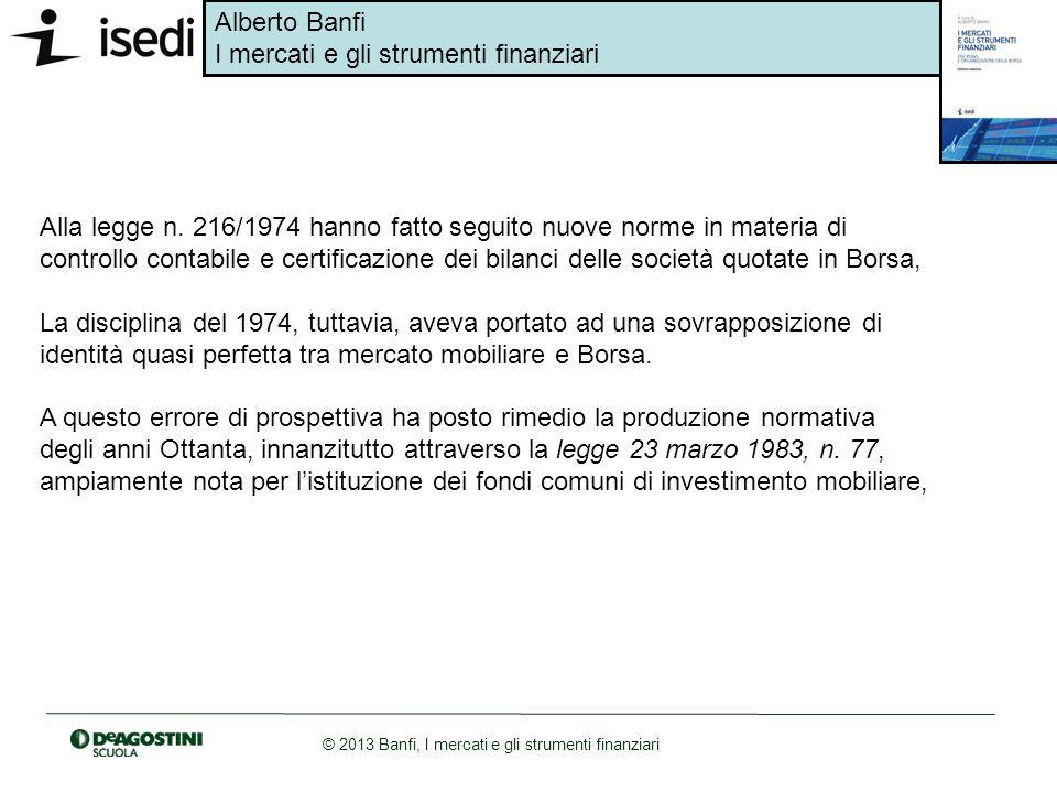 Alla legge n. 216/1974 hanno fatto seguito nuove norme in materia di controllo contabile e certificazione dei bilanci delle società quotate in Borsa,