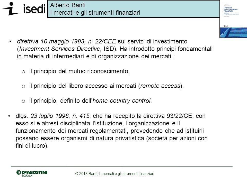 direttiva 10 maggio 1993, n. 22/CEE sui servizi di investimento (Investment Services Directive, ISD). Ha introdotto principi fondamentali in materia di intermediari e di organizzazione dei mercati :