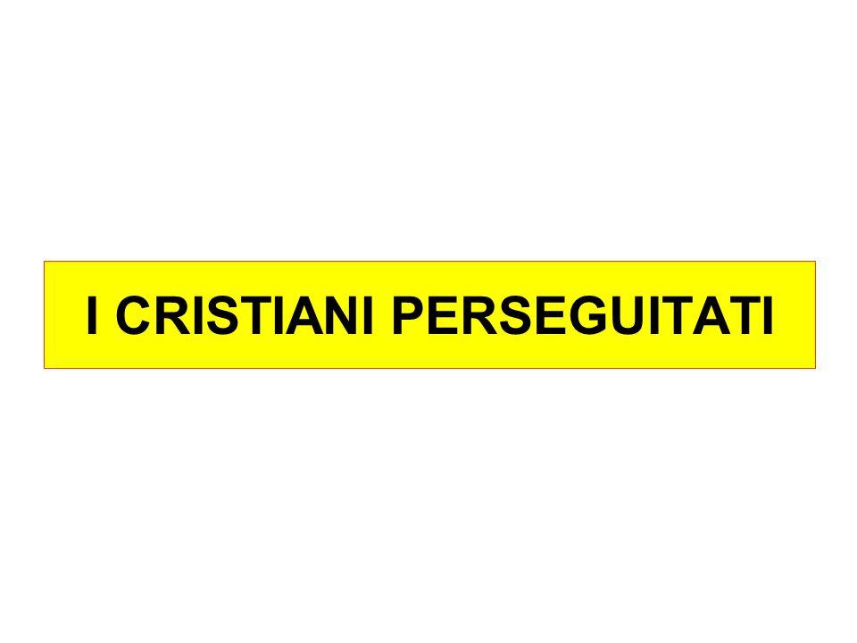 I CRISTIANI PERSEGUITATI