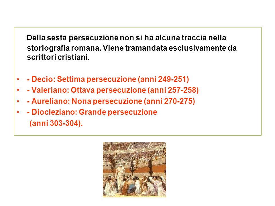Della sesta persecuzione non si ha alcuna traccia nella storiografia romana. Viene tramandata esclusivamente da scrittori cristiani.