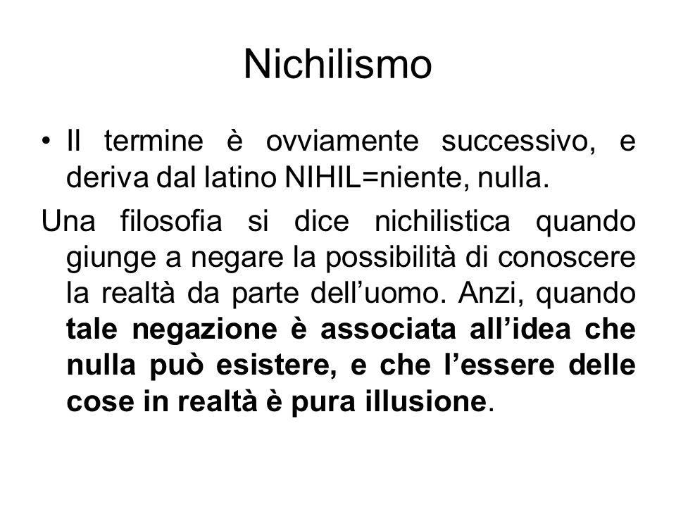 Nichilismo Il termine è ovviamente successivo, e deriva dal latino NIHIL=niente, nulla.