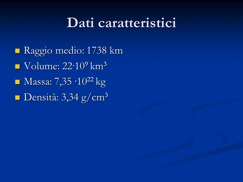 Dati caratteristici Raggio medio: 1738 km Volume: 22·109 km3