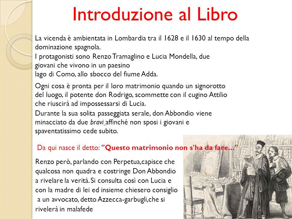 Introduzione al LibroLa vicenda è ambientata in Lombardia tra il 1628 e il 1630 al tempo della dominazione spagnola.