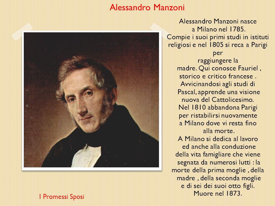 Alessandro Manzoni Alessandro Manzoni nasce a Milano nel 1785.