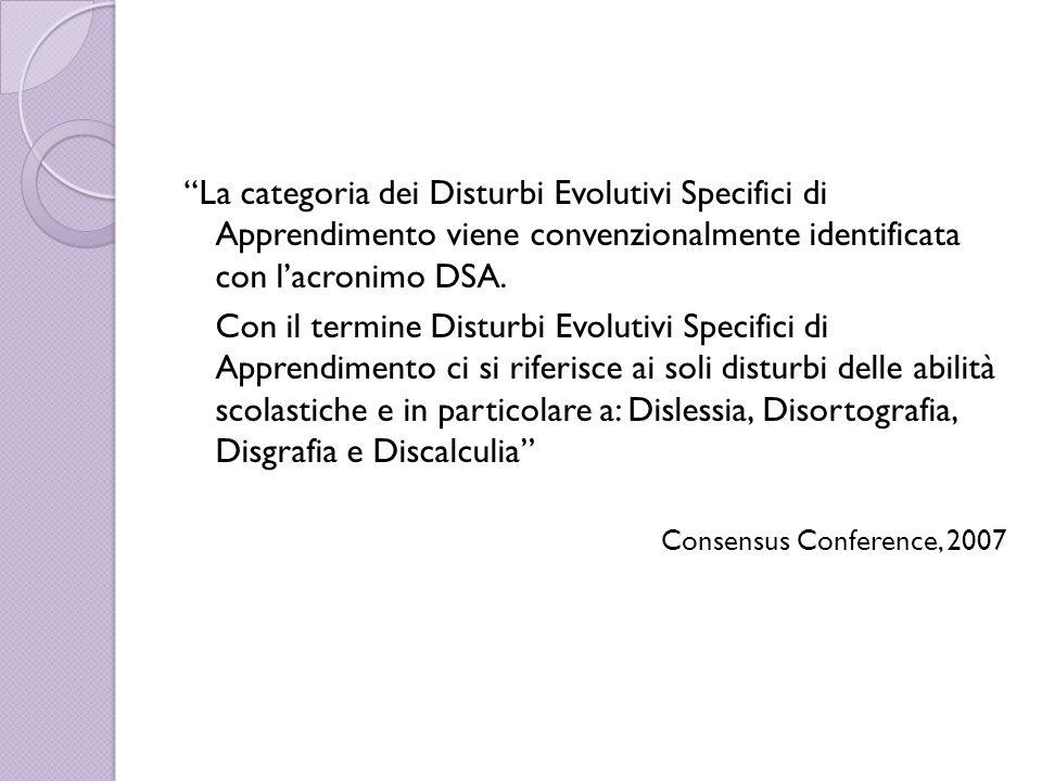 La categoria dei Disturbi Evolutivi Specifici di Apprendimento viene convenzionalmente identificata con l'acronimo DSA.