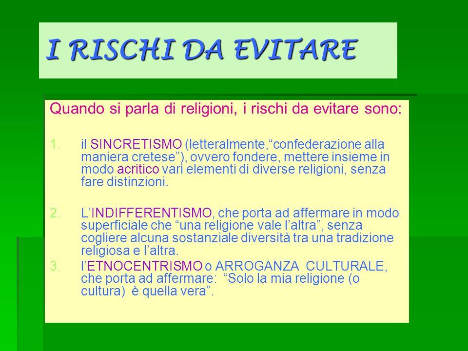 I RISCHI DA EVITARE Quando si parla di religioni, i rischi da evitare sono: