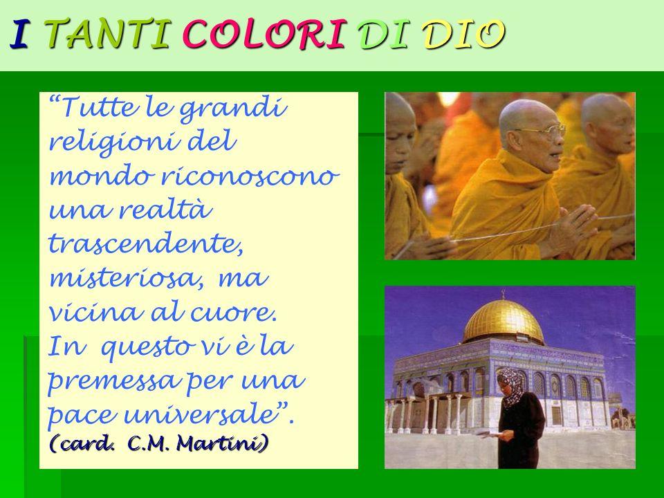 I TANTI COLORI DI DIO Tutte le grandi religioni del mondo riconoscono