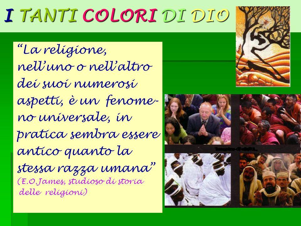 I TANTI COLORI DI DIO La religione, nell'uno o nell'altro