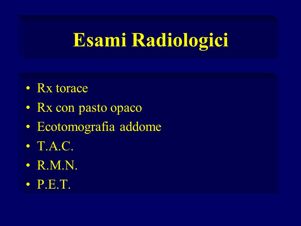 Esami Radiologici Rx torace Rx con pasto opaco Ecotomografia addome