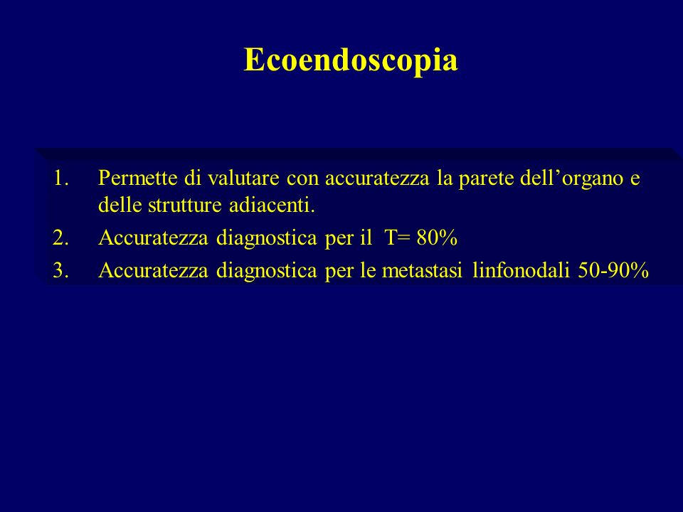Ecoendoscopia Permette di valutare con accuratezza la parete dell'organo e delle strutture adiacenti.