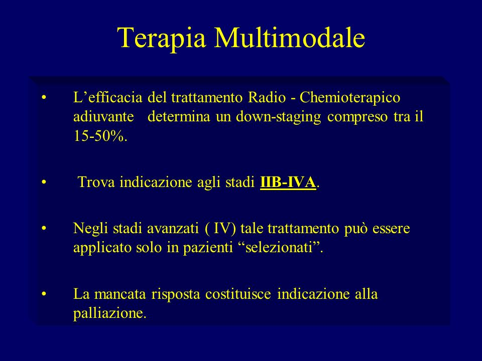 Terapia Multimodale L'efficacia del trattamento Radio - Chemioterapico adiuvante determina un down-staging compreso tra il 15-50%.