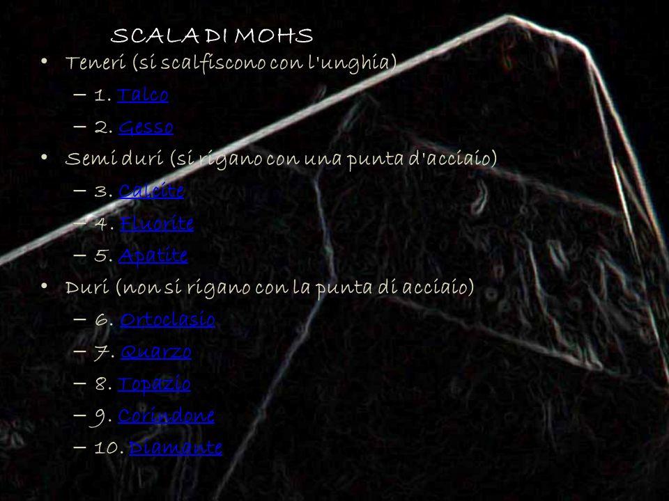 SCALA DI MOHS Teneri (si scalfiscono con l unghia) 1. Talco 2. Gesso