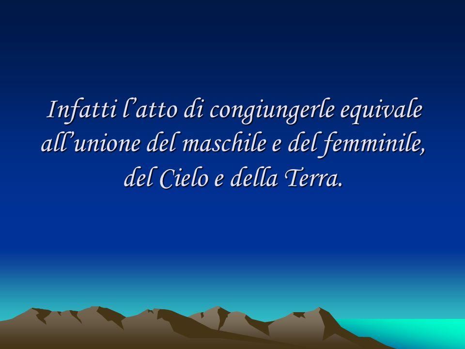Infatti l'atto di congiungerle equivale all'unione del maschile e del femminile, del Cielo e della Terra.