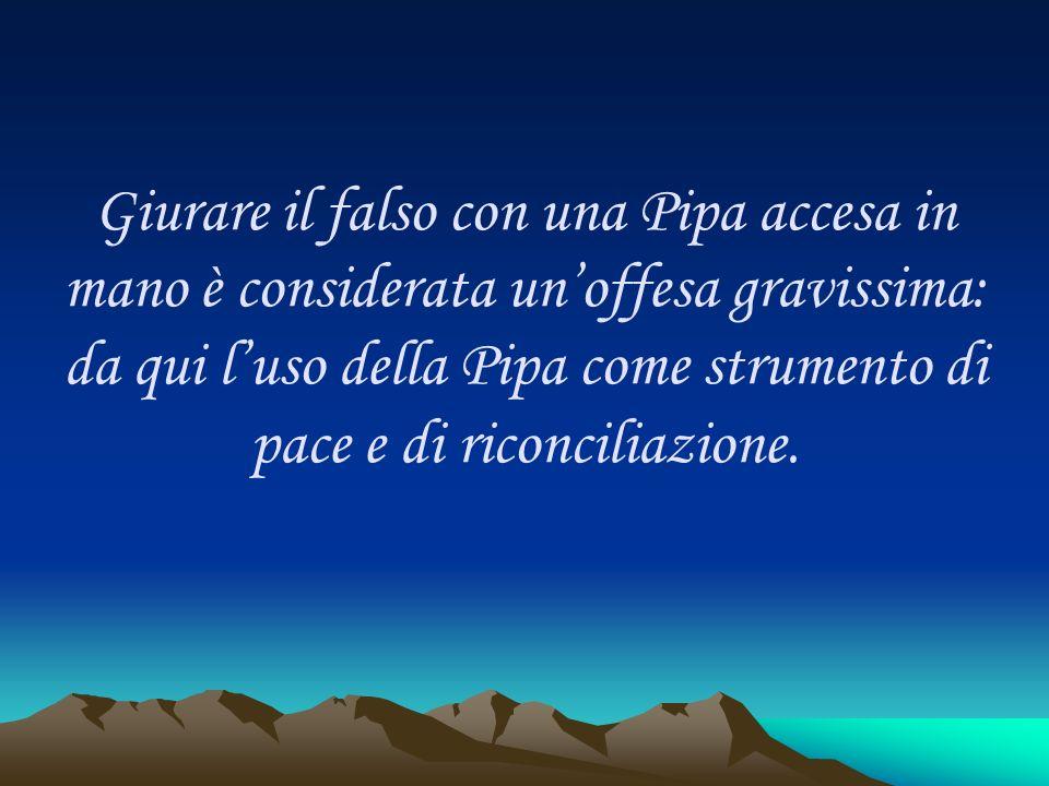 Giurare il falso con una Pipa accesa in mano è considerata un'offesa gravissima: da qui l'uso della Pipa come strumento di pace e di riconciliazione.