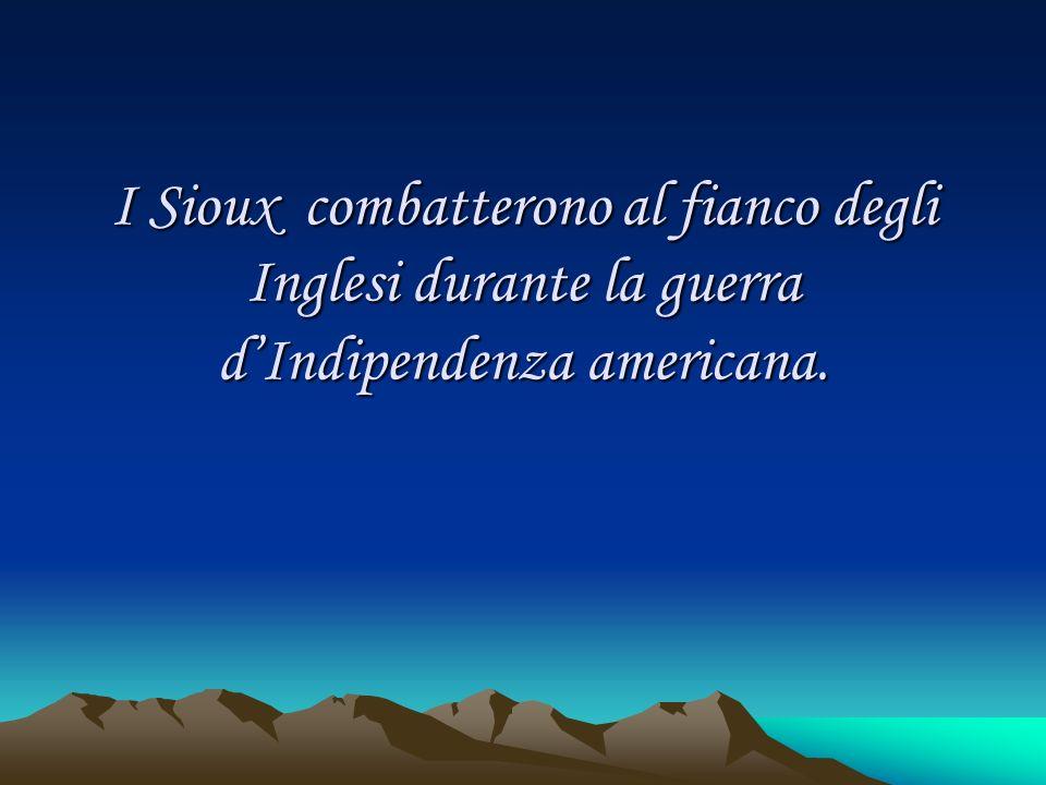 I Sioux combatterono al fianco degli Inglesi durante la guerra d'Indipendenza americana.