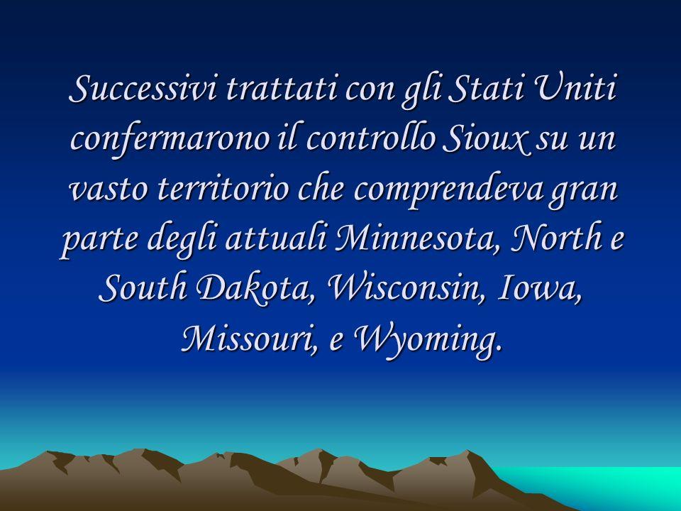 Successivi trattati con gli Stati Uniti confermarono il controllo Sioux su un vasto territorio che comprendeva gran parte degli attuali Minnesota, North e South Dakota, Wisconsin, Iowa, Missouri, e Wyoming.