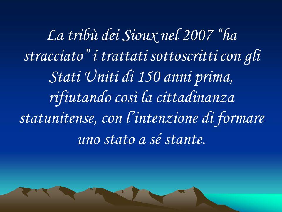 La tribù dei Sioux nel 2007 ha stracciato i trattati sottoscritti con gli Stati Uniti di 150 anni prima, rifiutando così la cittadinanza statunitense, con l'intenzione di formare uno stato a sé stante.